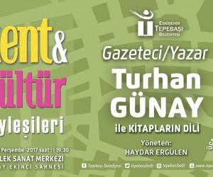 Kent ve Kültür Söyleşileri'ne Turhan Günay konuk olacak