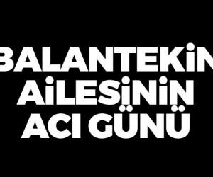 Balantekin ailesinin acı günü